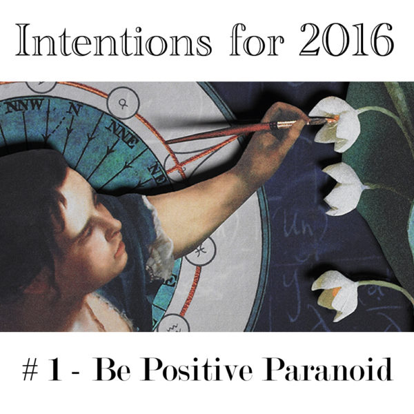 Intentions #1 –  Be Positive Paranoid